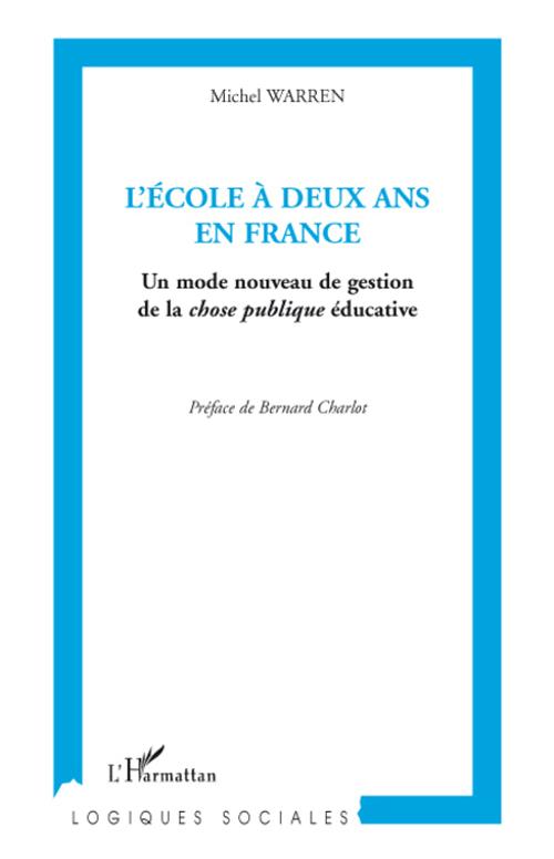 Ecole A Deux Ans En France ; Un Mode Nouveau De Gestion De La Chose Publique Educative