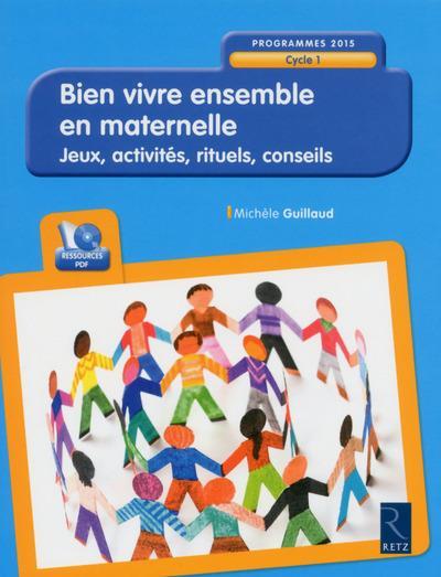 Bien vivre ensemble en maternelle ; jeux, activités, rituels, conseils