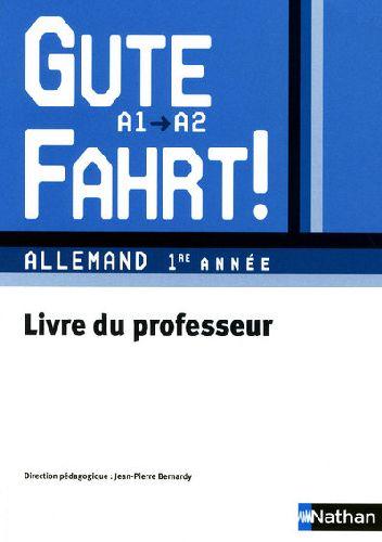 Gute Fahrt; Allemand ; 1ere Annee ; Niveau A1, A2 ; Livre Du Professeur (Edition 2009)