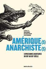 Couverture de Amérique(s) anarchiste(s) ; expressions libertaires du XIXe au XXIe siècle