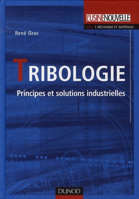 Tribologie - Principes Et Solutions Industrielles