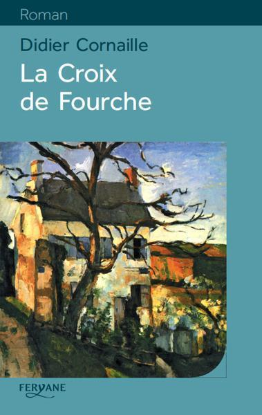 Croix de Fourche (La) | Cornaille, Didier (1942-....). Auteur