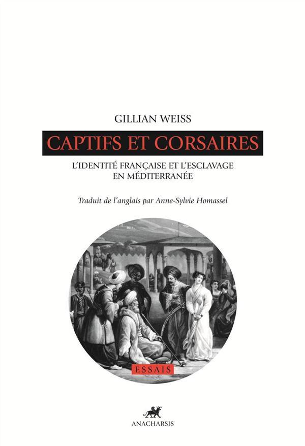 CAPTIFS ET CORSAIRES, L'IDENTITE FRANCAISE ET L'ESCLAVAGE EN MEDITERRANEE