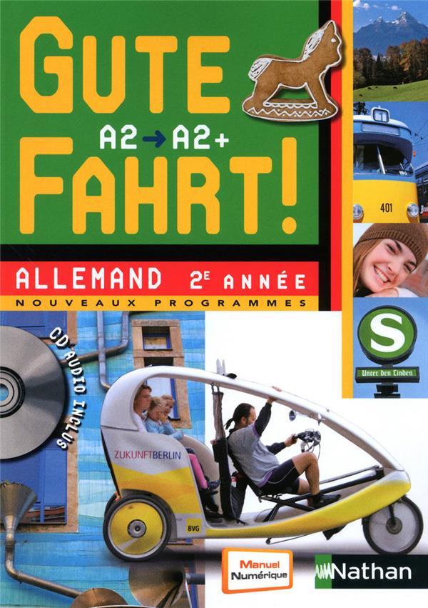 Gute Fahrt; Allemand ; 2ere Annee ; Niveau A2, A2+ ; Manuel De L'Eleve (Edition 2010)