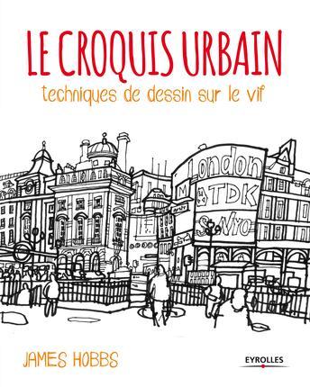 Le croquis urbain ; techniques de dessin sur le vif