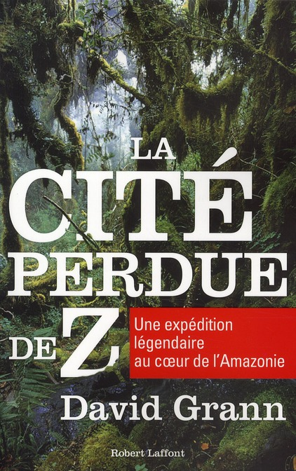 LA CITE PERDUE DE Z, UNE EXPEDITION LEGENDAIRE AU COEUR DE L'AMAZONIE