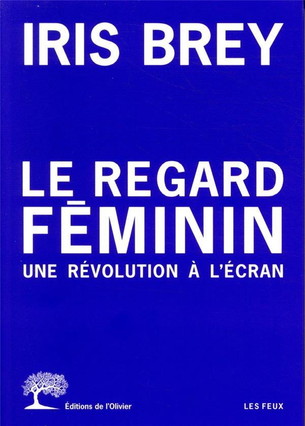 LE REGARD FEMININ : UNE REVOLUTION A L'ECRAN