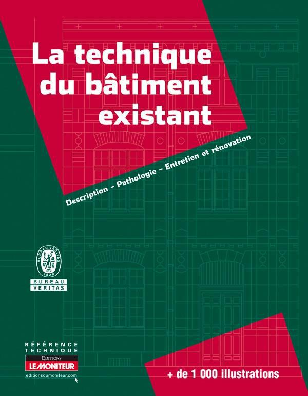 La Technique Du Batiment Existant ; Description, Pathologie, Entretien Et Renovation