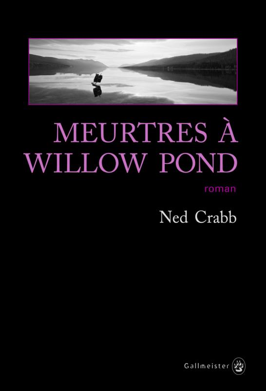 Meurtres à Willow Pond : roman | Crabb, Ned. Auteur