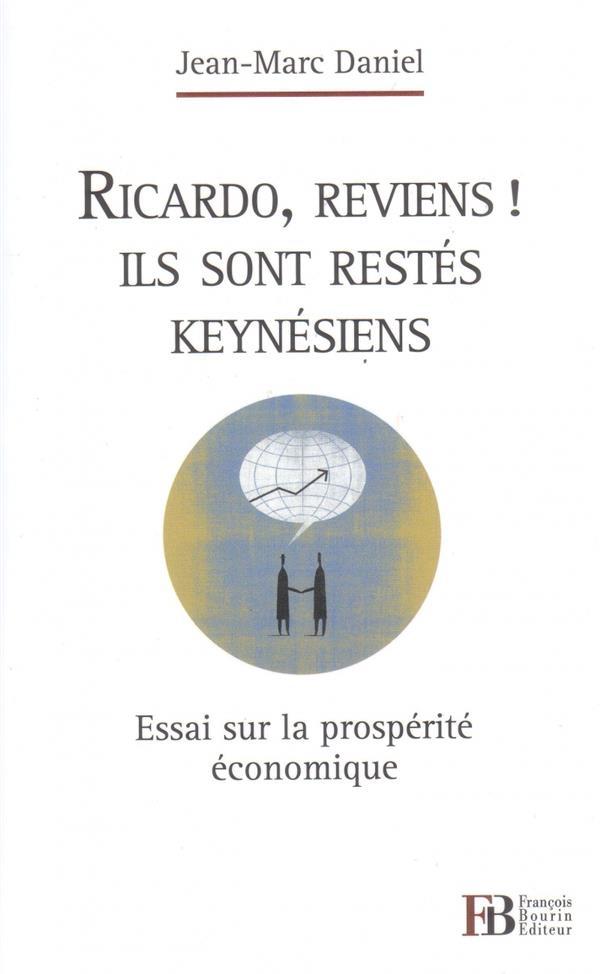 Ricardo, Reveille-Toi, Ils Sont Restes Keynesiens ; Quel Avenir Economique Apres La Crise ?