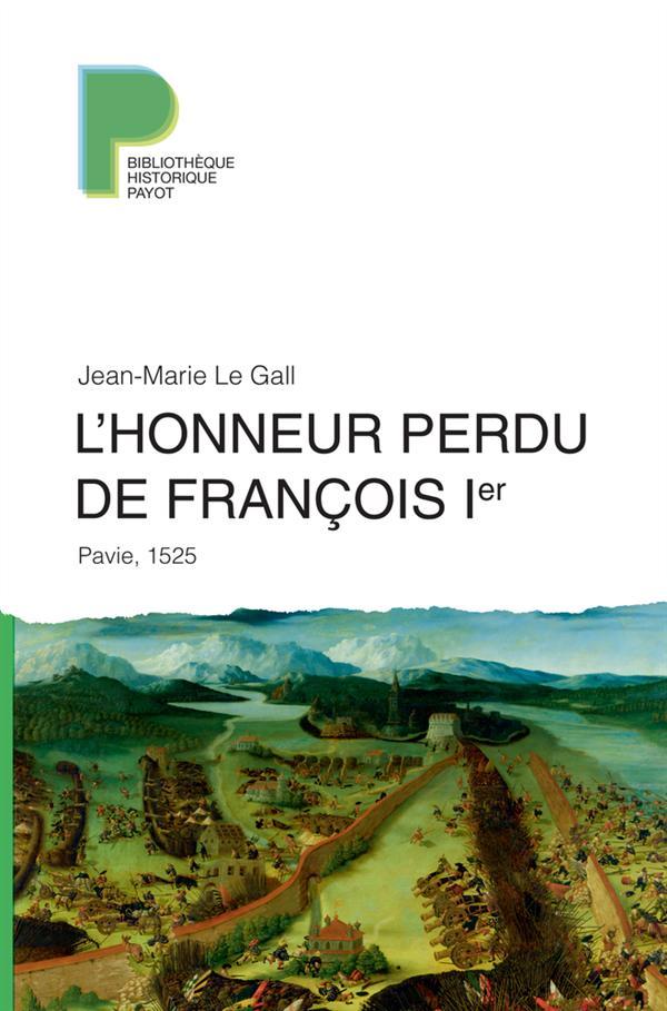 L'HONNEUR PERDU DE FRANCOIS IER PAVIE 1525
