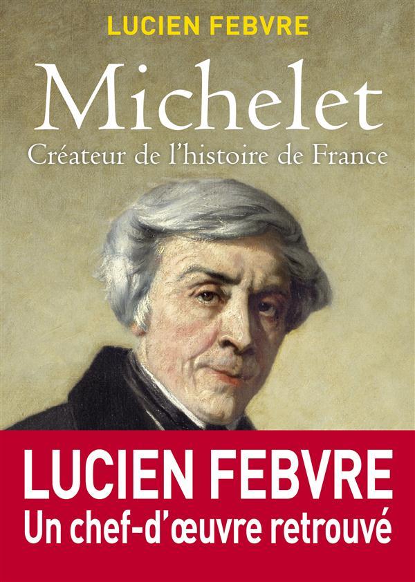 MICHELET CREATEUR DE L'HISTOIRE DE FRANCE
