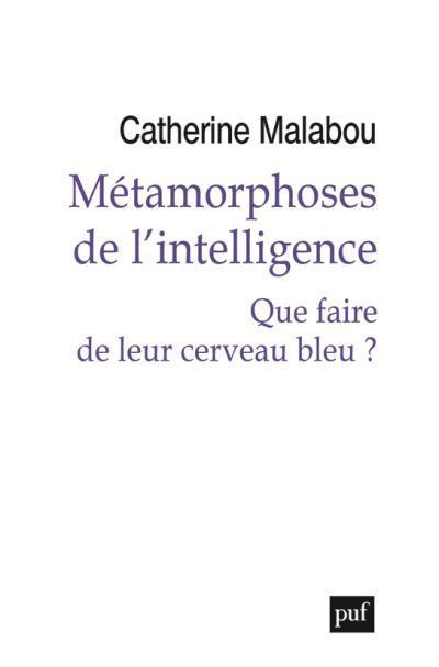 METAMORPHOSES DE L'INTELLIGENCE : QUE FAIRE DE LEUR CERVEAU BLEU?
