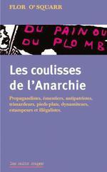 Couverture de Les coulisses de l'anarchie ; du pain ou du plomb ; propagandistes, émeutiers, antipatriotes, trimardeurs, pieds-plats, dynamiteurs, estampeurs et illégalistes