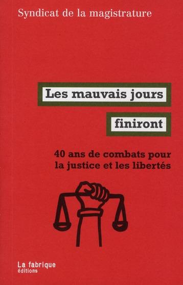 LES MAUVAIS JOURS FINIRONT : 40 ANS DE COMBATS POUR LA JUSTICE ET LES LIBERTES