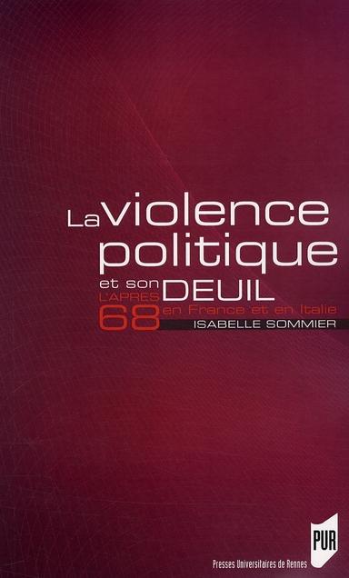 LA VIOLENCE POLITIQUE ET SON DEUIL, L'APRES 68 EN FRANCE ET EN ITALIE