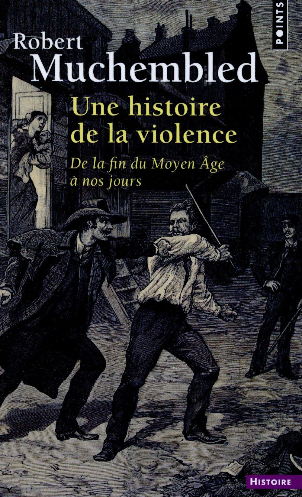 Une histoire de la violence ; de la fin du moyen Âge à nos jours