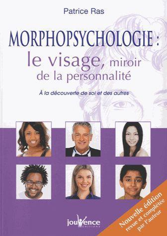 Morphopsychologie : Le Visage, Miroir De La Personnalite ; A La Decouverte De Soi Et Des Autres