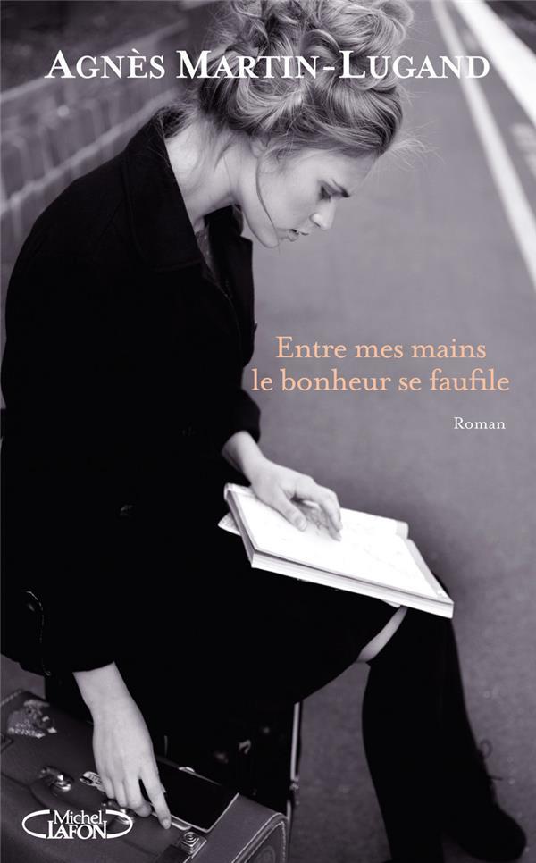 Entre mes mains le bonheur se faufile : roman / Agnès Martin-Lugand | Martin- Lugand, Agnès (1979-....)