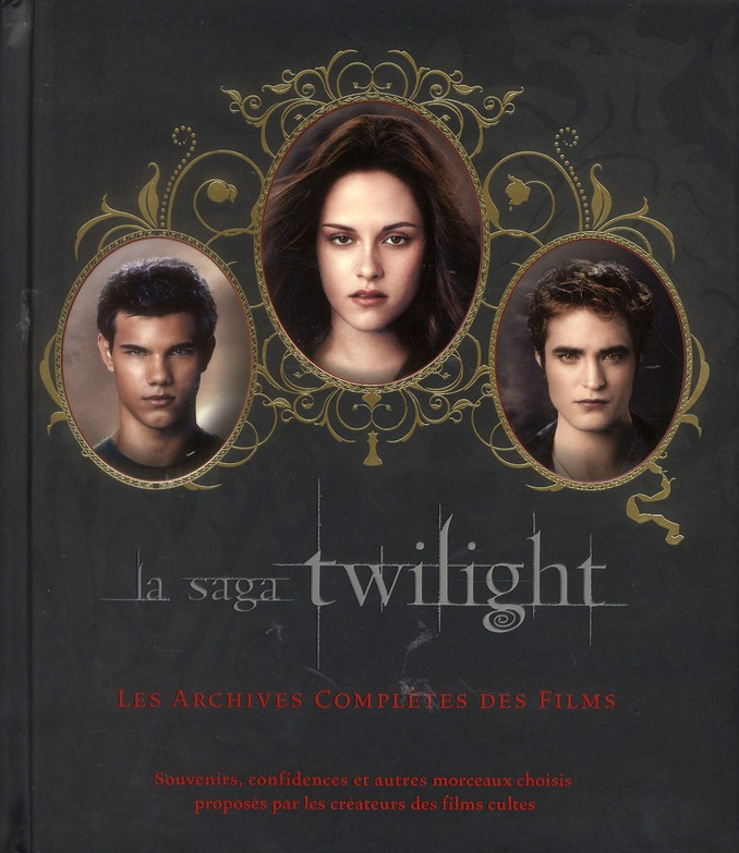 La Saga Twilight ; Les Archives Completes Des Films