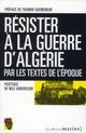 RESISTER A LA GUERRE D'ALGERIE PAR LES TEXTES DE L'EPOQUE