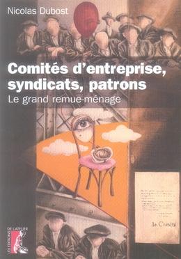 Comites D'Entreprise, Syndicats, Patrons ; Le Grand Remue-Menage