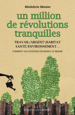 Couverture de Un million de révolutions tranquilles ; travail ; argent ; habitat ; santé ; environnement ; comment les citoyens changent le monde