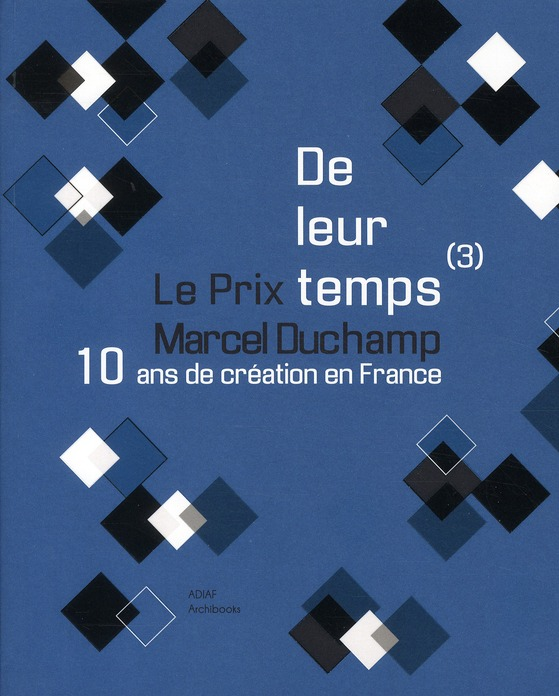 De Leur Temps (3) ; 10 Ans De Creation En France : Le Prix Marcel Duchamp