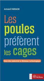 Couverture de Les poules préfèrent les cages ; bien-être industriel et dictature technologique