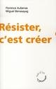 RESISTER , C'EST CREER