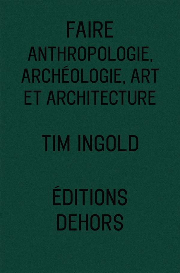 FAIRE ANTHROPOLOGIE, ARCHEOLOGIE ET ARCHITECTURE
