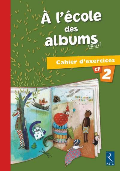 A L'Ecole Des Albums Cp - Serie 1; Cahier D'Exercices T.2