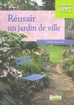 réussir un jardin de ville, Michel Beauvais, Rustica, Jardinage ...