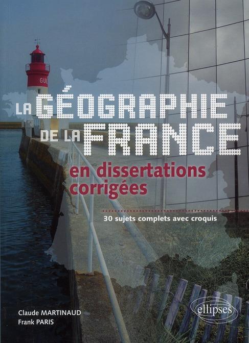 La Geographie De La France En Dissertations Corrigees 30 Sujets Complets Avec Croquis
