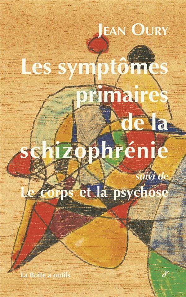 LES SYMPTOMES PRIMAIRES DE LA SCHIZOPHRENIE - LE CORPS ET LA PSYCHOSE