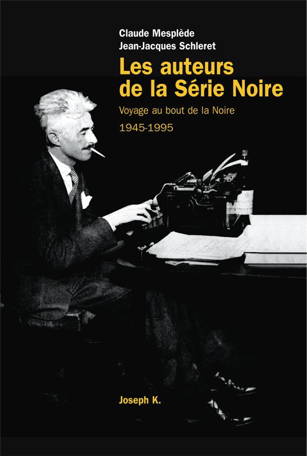 LES AUTEURS DE LA SERIE NOIRE 1945-1995 (VOYAGE AU BOUT N