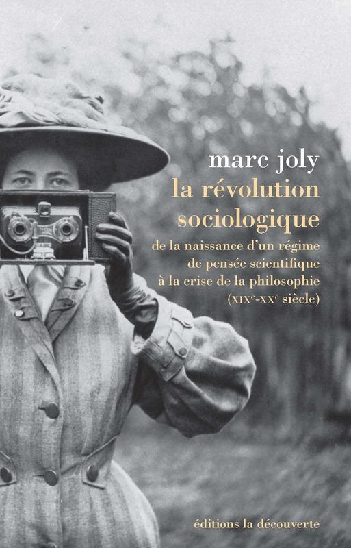 La révolution sociologique ; de la naissance d'un régime de pensée scientifique à la crise de la philosophie (xixe-xxe siècle)