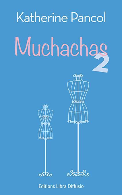 Muchachas : roman. 2 / Katherine Pancol | Pancol, Katherine (1954-....)