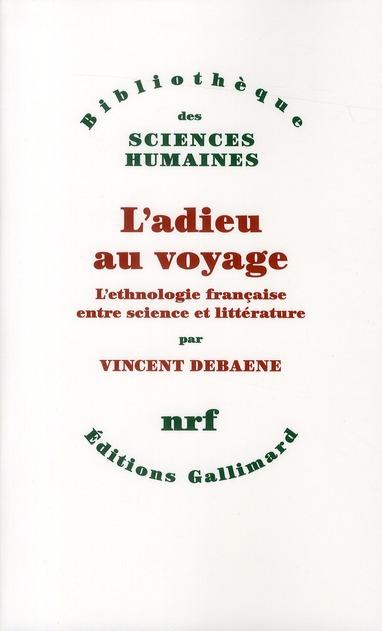 L'ADIEU AU VOYAGE : L' ETHNOLOGIE FRANCAISE  ENTRE SCIENCE ET LITTERATURE