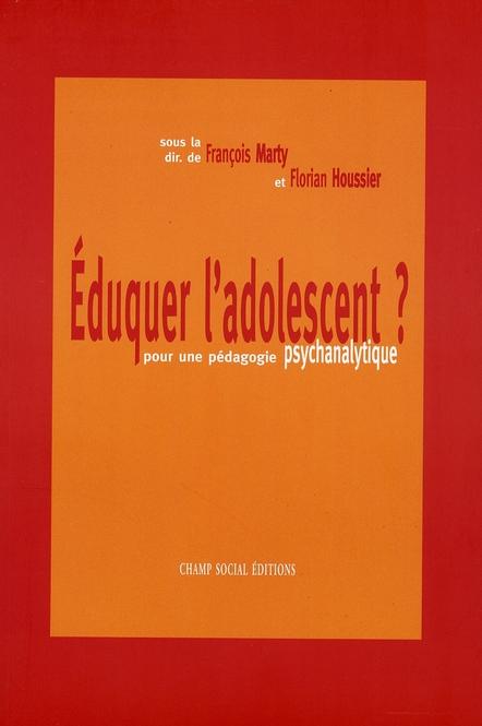 Eduquer L'Adolescent ? ; Pour Une Pedagogie Psychanalytique