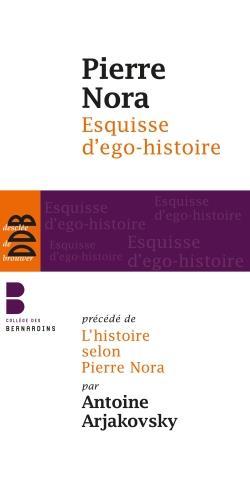 ESQUISSE D'EGO-HISTOIRE / L'HISTOIRE SELON PIERRE NORA