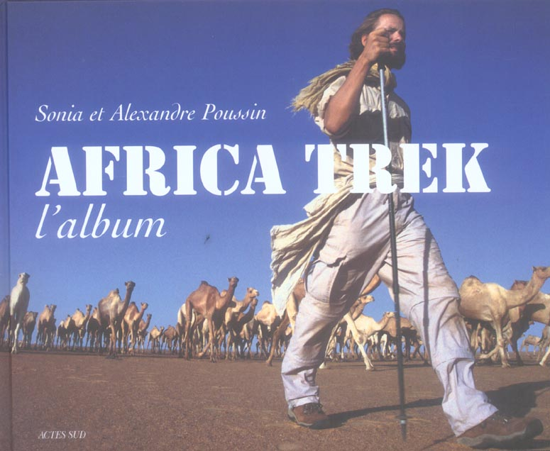 Africa Trek  L'Album ; 13000km A Pied A Travers L'Afrique