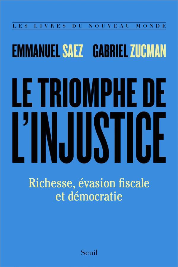 LE TRIOMPHE DE L'INJUSTICE : RICHESSE, EVASION FISCALE ET DEMOCRATIE