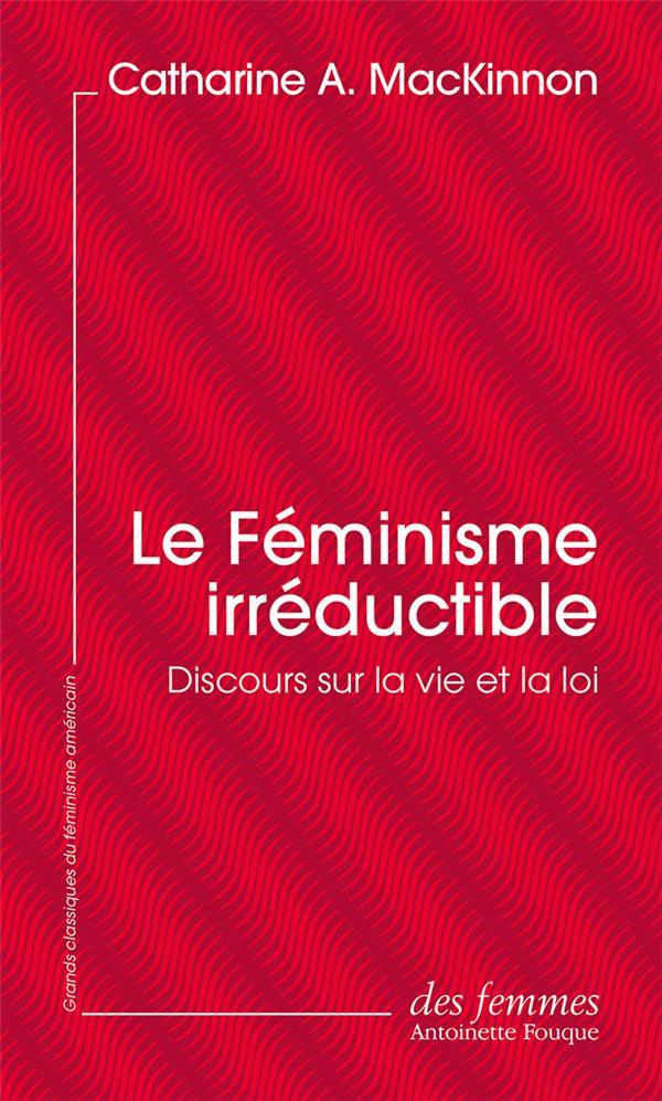 LE FEMINISME IRREDUCTIBLE : DISCOURS SUR LA VIE ET LA LOI