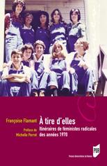 A TIRE D'ELLES, ITINERAIRES DE FEMINISTES RADICALES DES ANNEES 1970