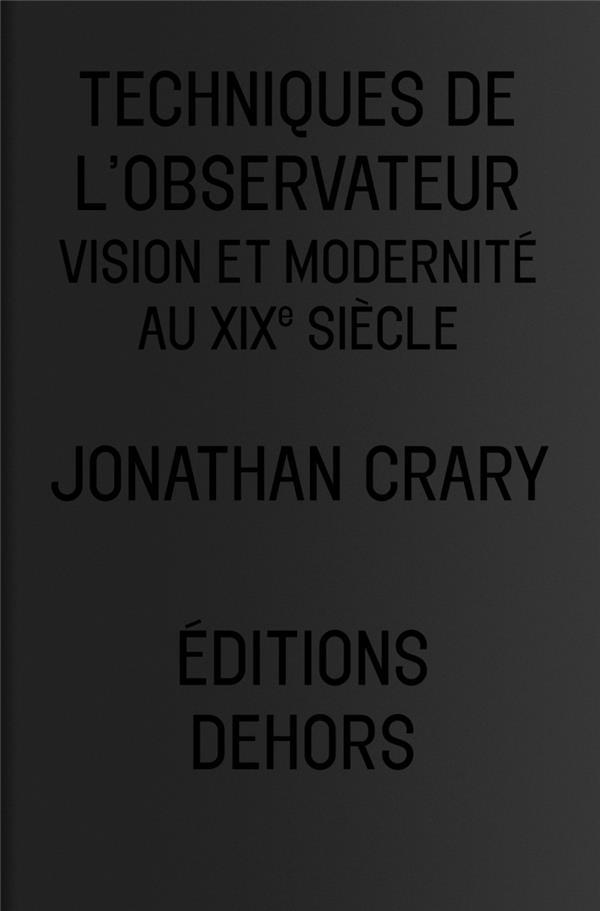 TECHNIQUES DE L'OBSERVATEUR, VISION ET MODERNITE AU XIXE SIECLE
