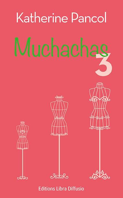 Muchachas. 3 : roman / Katherine Pancol | Pancol, Katherine (1954-....)