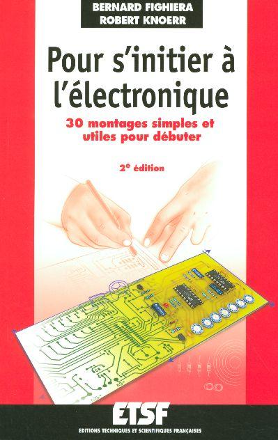 Pour S'Initier A L'Electronique ; 30 Montages Simples Et Utiles Pour Debuter (2e Edition)