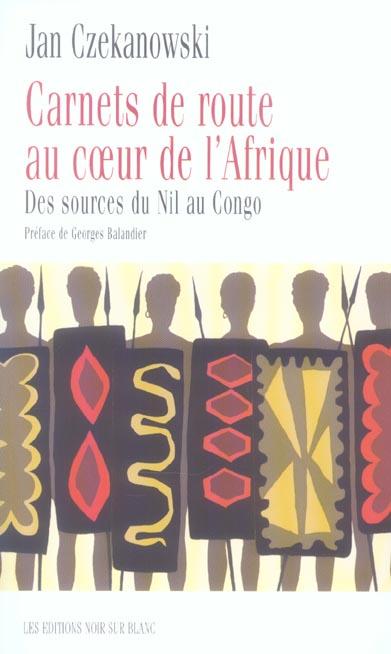 CARNETS DE ROUTE AU COEUR DE L'AFRIQUE DES SOURCES DU NIL
