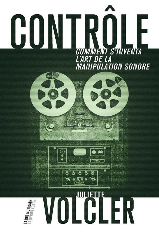 CONTROLE : COMMENT S'INVENTA L'ART DE LA MANIPULATION SONORE